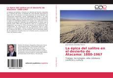 Portada del libro de La épica del salitre en el desierto de Atacama: 1880-1967