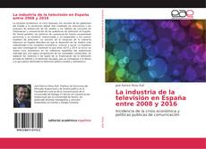 Bookcover of La industria de la televisión en España entre 2008 y 2016
