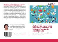 Portada del libro de Aplicación intereses pasivos y activos en sistema bancario ecuatoriano
