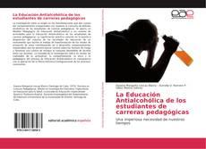Bookcover of La Educación Antialcohólica de los estudiantes de carreras pedagógicas
