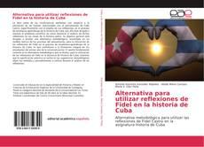 Portada del libro de Alternativa para utilizar reflexiones de Fidel en la historia de Cuba