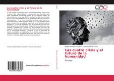 Portada del libro de Las cuatro crisis y el futuro de la humanidad