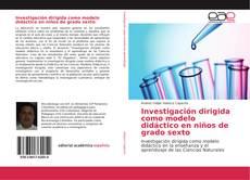 Copertina di Investigación dirigida como modelo didáctico en niños de grado sexto
