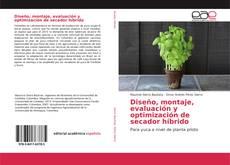 Bookcover of Diseño, montaje, evaluación y optimización de secador híbrido