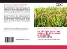 Portada del libro de La cáscara de arroz: fuente de sílice para la industria farmacéutica