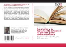 Bookcover of La prueba y su tratamiento actual en el proceso penal latinoamericano