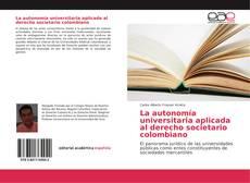 Couverture de La autonomía universitaria aplicada al derecho societario colombiano