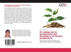 Bookcover of El código de la producción del Ecuador y la matriz productiva