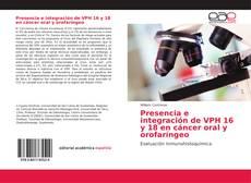 Bookcover of Presencia e integración de VPH 16 y 18 en cáncer oral y orofaríngeo