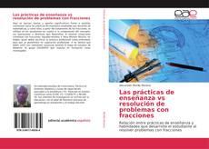 Portada del libro de Las prácticas de enseñanza vs resolución de problemas con fracciones
