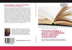 Couverture de Fenomenología y praxis investigativa trans-reticular universitaria