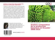 Bookcover of Análisis comparativo de la producción bananera en Ecuador 2006-2014