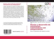 Bookcover of Diseño y desarrollo de emulsiones nutricéuticas con antipsicóticos