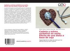 Copertina di Cadmio y estres oxidativo en aorta. Efecto de una dieta a base de soja