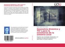 Bookcover of Geometría dinámica y TIC's para la enseñanza de la simetría axial