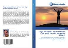Обложка Yoga lehren ist nicht schwer - ein Yogi zu sein dagegen schon!