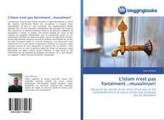Bookcover of L'Islam n'est pas forcément...musulman!