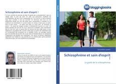 Bookcover of Schizophrène et sain d'esprit !