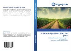 Bookcover of L'amour reptile est dans les yeux