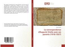 Bookcover of La correspondance d'Auguste Viatte avec ses parents (1918-1927)