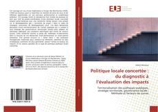 Bookcover of Politique locale concertée : du diagnostic à l'évaluation des impacts