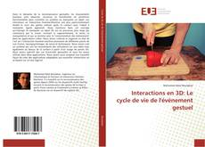 Bookcover of Interactions en 3D: Le cycle de vie de l'événement gestuel