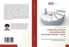 Bookcover of L'évolution du droit international des immunités pénales - Tome 1