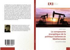 Couverture de La composante énergétique de la politique italienne en Méditerranée