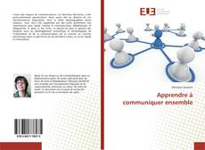 Bookcover of Apprendre à communiquer ensemble