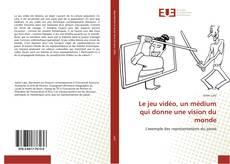 Bookcover of Le jeu vidéo, un médium qui donne une vision du monde