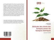 Couverture de Attitudes des clients des banques envers les banques islamiques