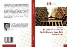 Couverture de Le contrôle interne de l'activité monétique dans les banques