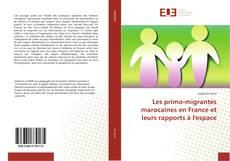 Bookcover of Les primo-migrantes marocaines en France et leurs rapports à l'espace