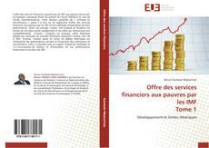 Обложка Offre des services financiers aux pauvres par les IMF  Tome 1
