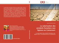 Bookcover of La valorisation des produits forestiers non ligneux au Cameroun:
