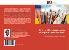 Bookcover of La diversité culturelle dans les rapports interétatiques