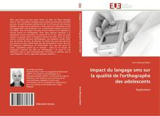 Buchcover von Impact du langage sms sur la qualité de l'orthographe des adolescents