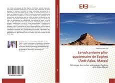 Обложка Le volcanisme plio-quaternaire de Saghro (Anti-Atlas, Maroc)
