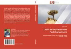 Bookcover of Désirs et croyances dans l'aide humanitaire