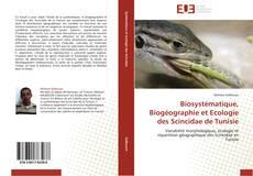 Bookcover of Biosystématique, Biogéographie et Ecologie des Scincidae de Tunisie