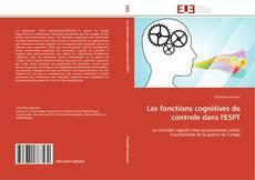 Couverture de Les fonctions cognitives de controle dans l'ESPT