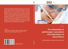 Capa do livro de Thrombophilie et pathologies vasculaires thrombotiques et placentaires