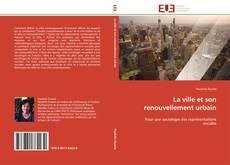 Bookcover of La ville et son renouvellement urbain