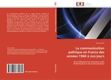 Bookcover of La communication politique en France des années 1960 à nos jours