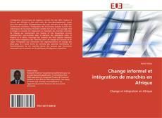 Copertina di Change informel et intégration de marchés en Afrique