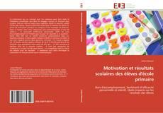 Portada del libro de Motivation et résultats scolaires des élèves d'école primaire