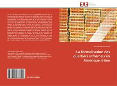 Bookcover of La formalisation des quartiers informels en Amérique latine