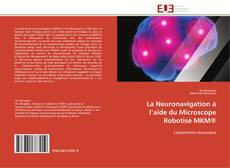 Bookcover of La Neuronavigation à l'aide du Microscope Robotisé  MKM®