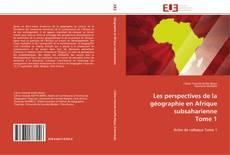 Bookcover of Les perspectives de la géographie en Afrique subsaharienne  Tome 1