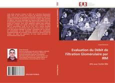 Couverture de Evaluation du Débit de Filtration Glomérulaire par IRM
